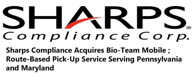 Sharps Compliance Acquires Bio-Team Mobile; Route-Based Pick-Up Service Serving Pennsylvania and Maryland