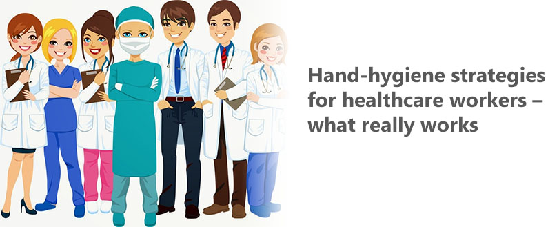 Hand-hygiene strategies for healthcare workers–what really works?